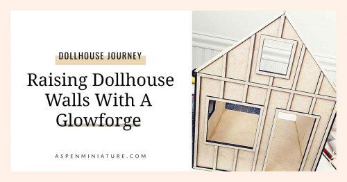 Raising Dollhouse Walls with Glowforge