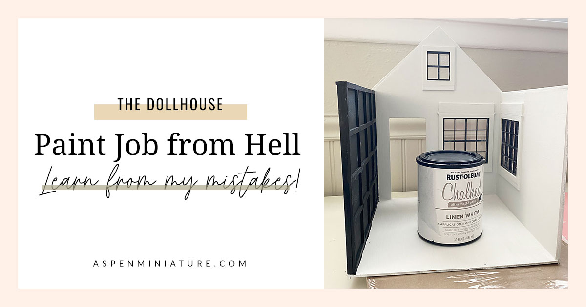 I just finished the dollhouse paint job from hell, and honestly, I hope you can learn from my experience. If you're a new dollhouse/miniaturist, use my faults and get it done right the first time.